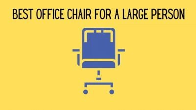 Top 3 Best Office Chair For a Large Person