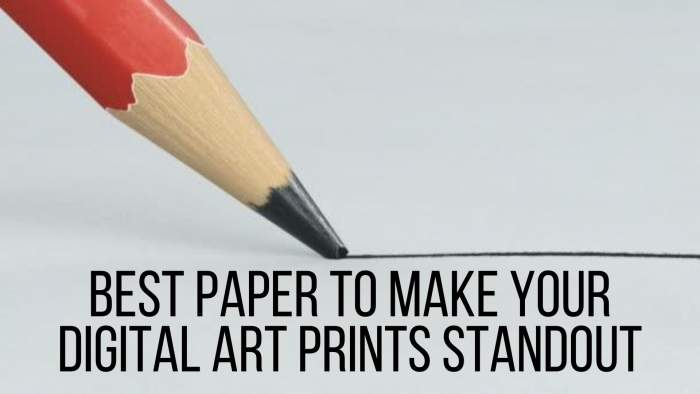 Best Paper to make your Digital Art Prints Standout