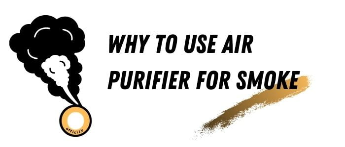 Why to use air purifier for smoke